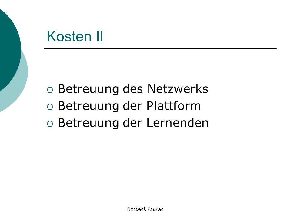 Norbert Kraker Kosten II Betreuung des Netzwerks Betreuung der Plattform Betreuung der Lernenden