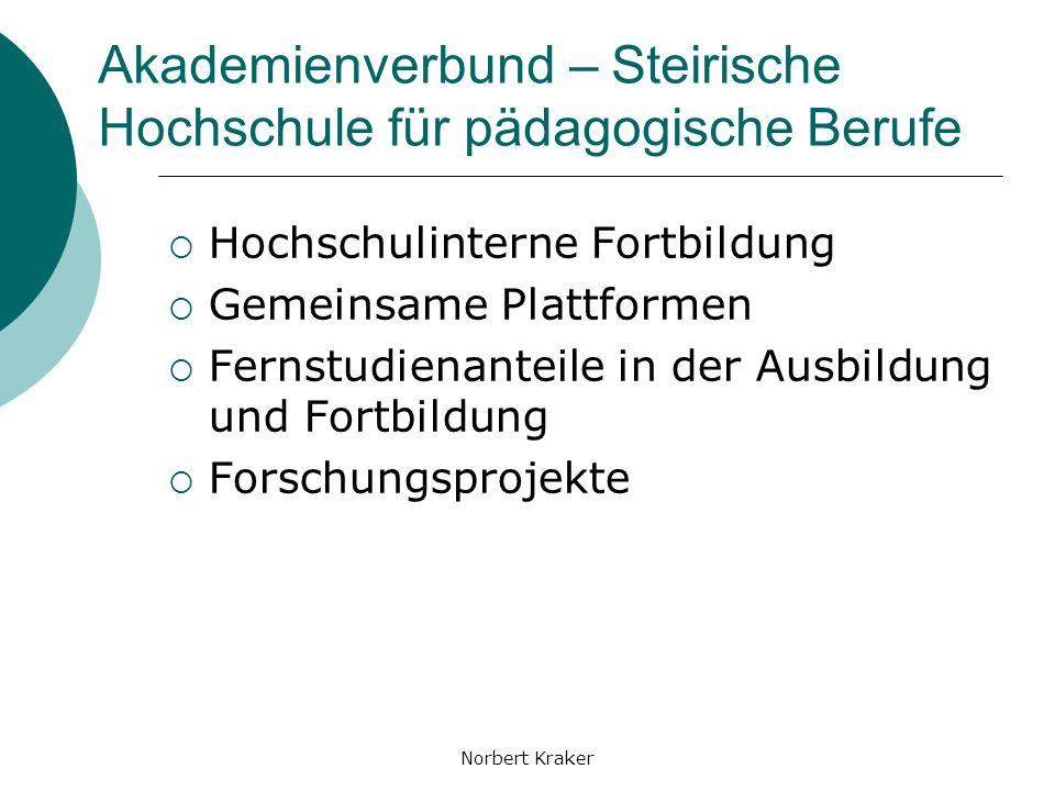 Norbert Kraker Akademienverbund – Steirische Hochschule für pädagogische Berufe Hochschulinterne Fortbildung Gemeinsame Plattformen Fernstudienanteile in der Ausbildung und Fortbildung Forschungsprojekte
