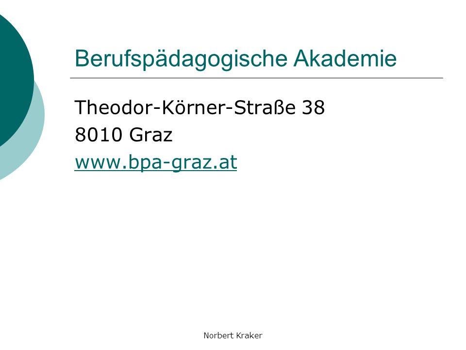 Norbert Kraker Berufspädagogische Akademie Theodor-Körner-Straße 38 8010 Graz www.bpa-graz.at