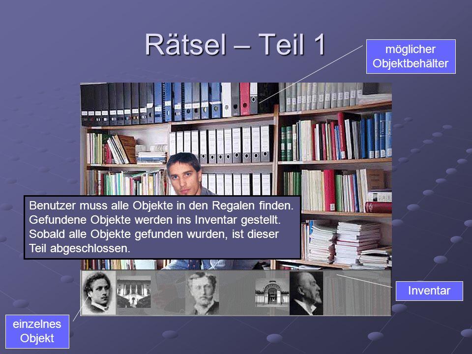 Rätsel – Teil 1 Inventar einzelnes Objekt Benutzer muss alle Objekte in den Regalen finden.