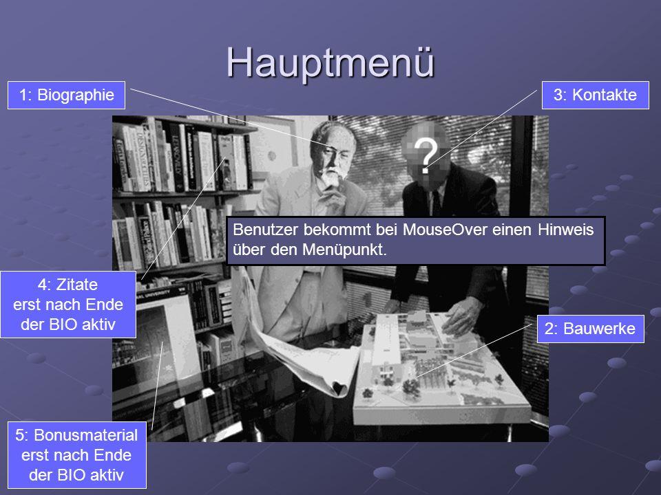 Hauptmenü 3: Kontakte 4: Zitate erst nach Ende der BIO aktiv 2: Bauwerke 1: Biographie 5: Bonusmaterial erst nach Ende der BIO aktiv Benutzer bekommt bei MouseOver einen Hinweis über den Menüpunkt.