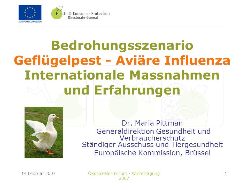 14 Februar 2007Ökosoziales Forum - Wintertagung 2007 2 Überblick Aviäre Influenza weltweit Aviäre Influenza in der EU Massnahmen und Erfahrungen Schlussfolgerungen Ausblick