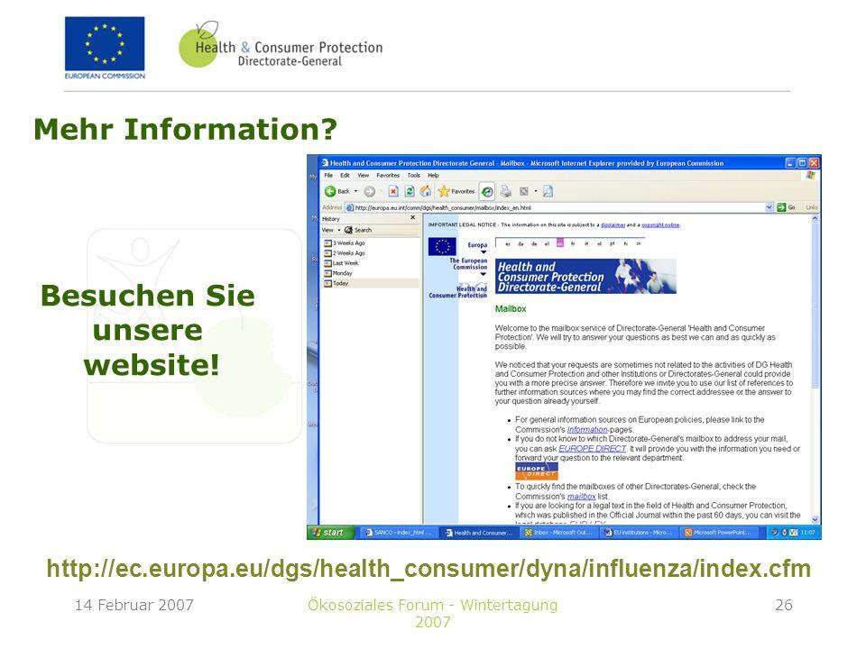 14 Februar 2007Ökosoziales Forum - Wintertagung 2007 26 Mehr Information? http://ec.europa.eu/dgs/health_consumer/dyna/influenza/index.cfm Besuchen Si