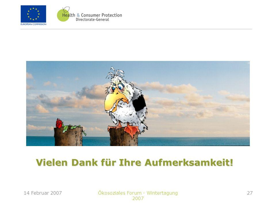 14 Februar 2007Ökosoziales Forum - Wintertagung 2007 27 Vielen Dank für Ihre Aufmerksamkeit!