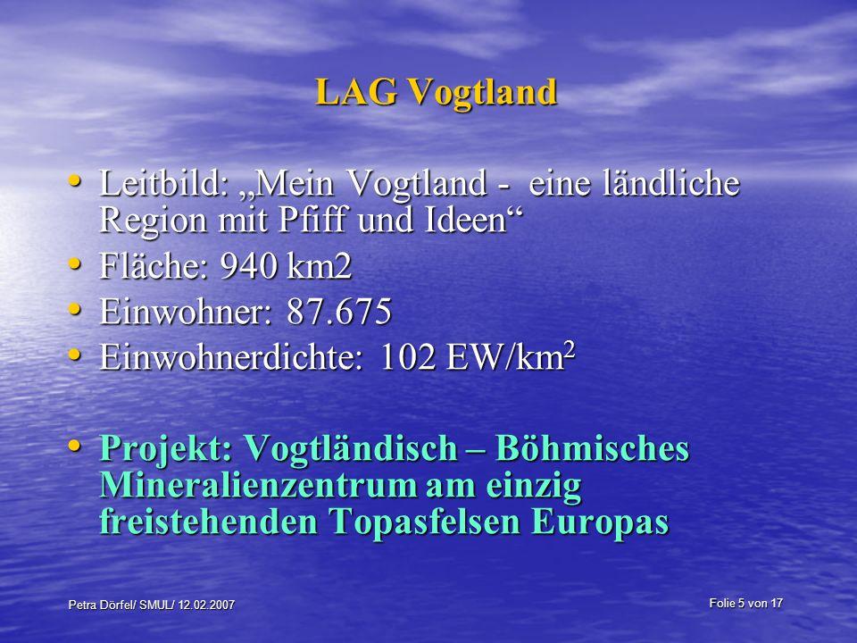 Folie 5 von 17 Petra Dörfel/ SMUL/ 12.02.2007 LAG Vogtland Leitbild: Mein Vogtland - eine ländliche Region mit Pfiff und Ideen Leitbild: Mein Vogtland