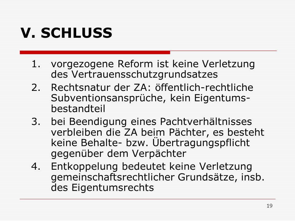 19 V. SCHLUSS 1.vorgezogene Reform ist keine Verletzung des Vertrauensschutzgrundsatzes 2.Rechtsnatur der ZA: öffentlich-rechtliche Subventionsansprüc