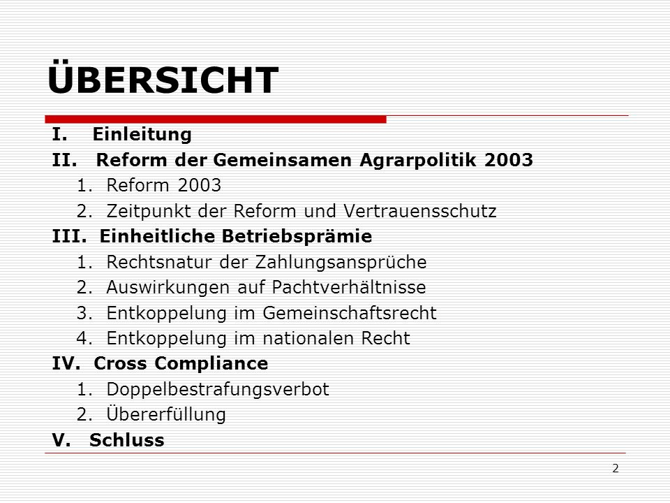 2 ÜBERSICHT I. Einleitung II. Reform der Gemeinsamen Agrarpolitik 2003 1. Reform 2003 2. Zeitpunkt der Reform und Vertrauensschutz III. Einheitliche B