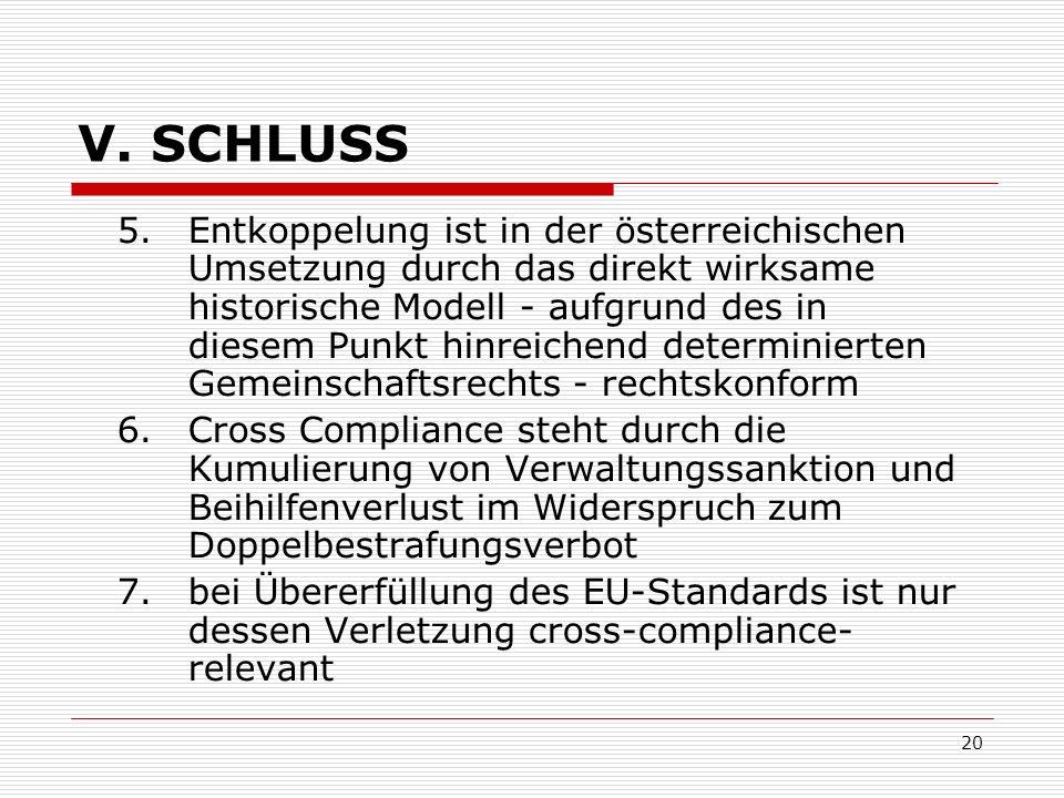 20 V. SCHLUSS 5.Entkoppelung ist in der österreichischen Umsetzung durch das direkt wirksame historische Modell - aufgrund des in diesem Punkt hinreic