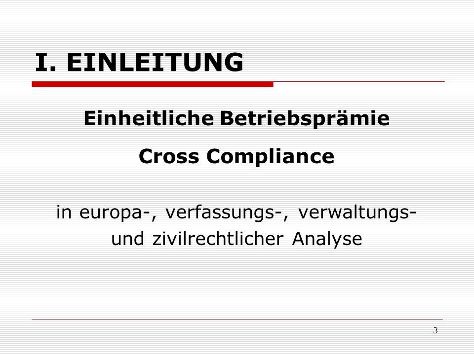 3 I. EINLEITUNG Einheitliche Betriebsprämie Cross Compliance in europa-, verfassungs-, verwaltungs- und zivilrechtlicher Analyse