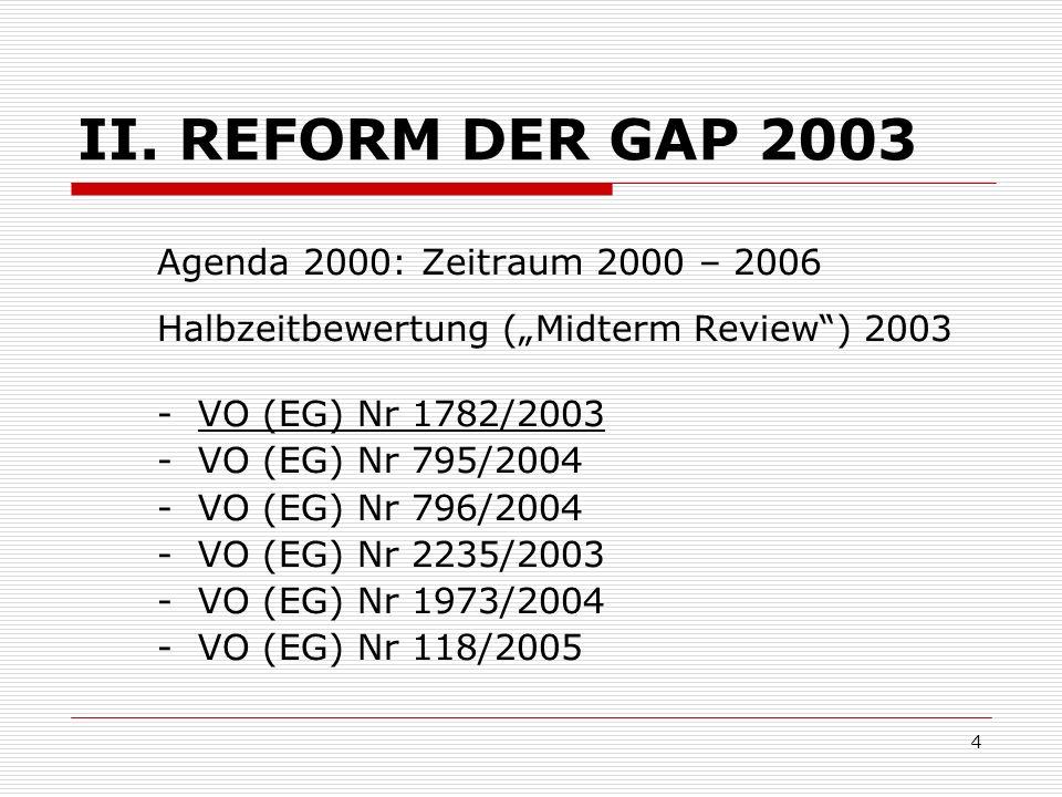 4 II. REFORM DER GAP 2003 Agenda 2000: Zeitraum 2000 – 2006 Halbzeitbewertung (Midterm Review) 2003 - VO (EG) Nr 1782/2003 - VO (EG) Nr 795/2004 - VO