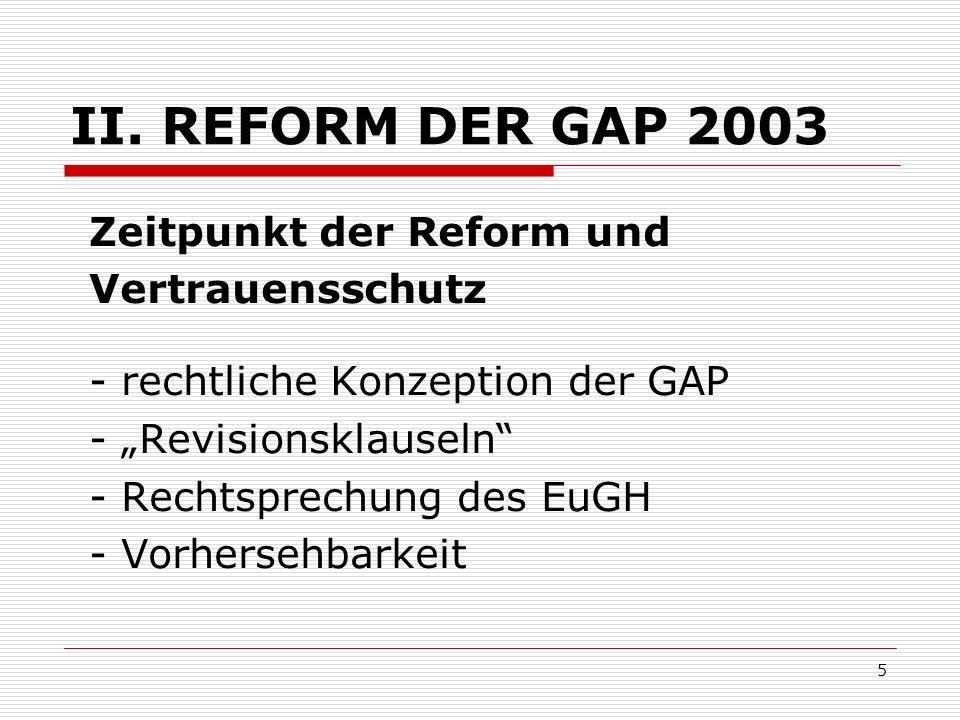 5 II. REFORM DER GAP 2003 Zeitpunkt der Reform und Vertrauensschutz - rechtliche Konzeption der GAP - Revisionsklauseln - Rechtsprechung des EuGH - Vo