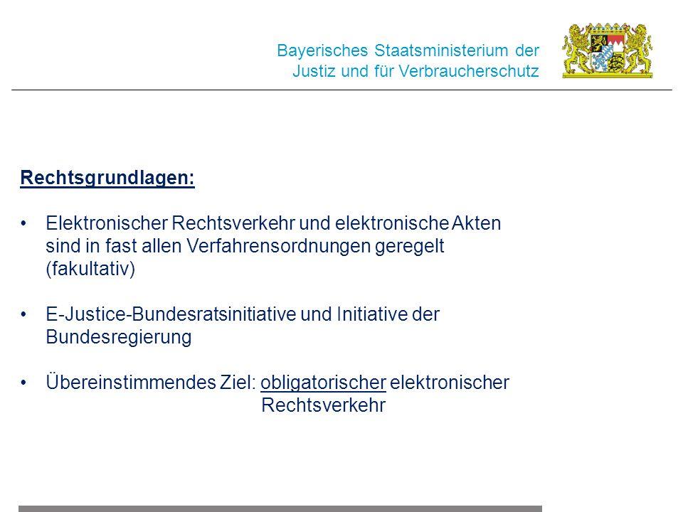 Bayerisches Staatsministerium der Justiz und für Verbraucherschutz Rechtsgrundlagen: Elektronischer Rechtsverkehr und elektronische Akten sind in fast