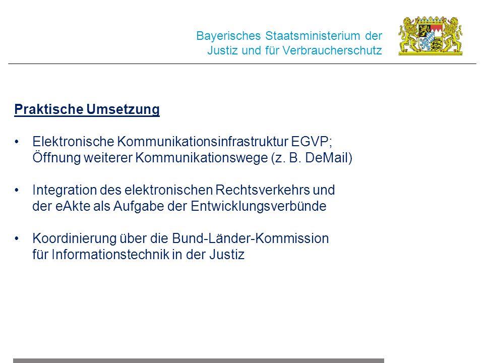 Bayerisches Staatsministerium der Justiz und für Verbraucherschutz Praktische Umsetzung Elektronische Kommunikationsinfrastruktur EGVP; Öffnung weiterer Kommunikationswege (z.