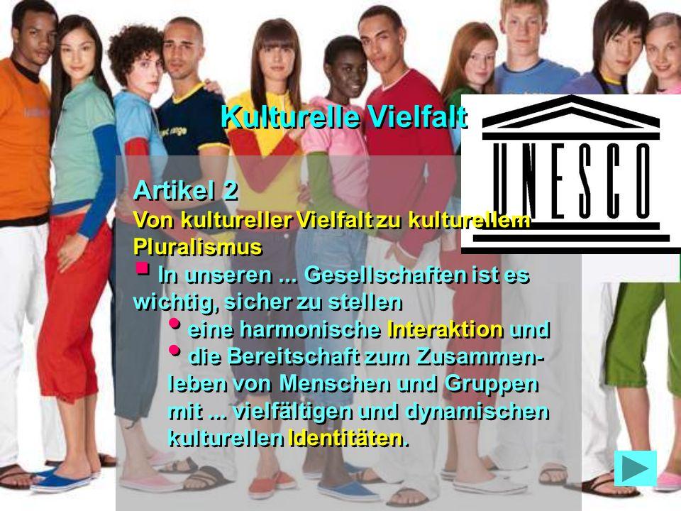 Artikel 1 Kulturelle Vielfalt: das gemeinsame Erbe der Menschheit Als Quelle des Austauschs, der Erneuerung und der Kreativität ist kulturelle Vielfal