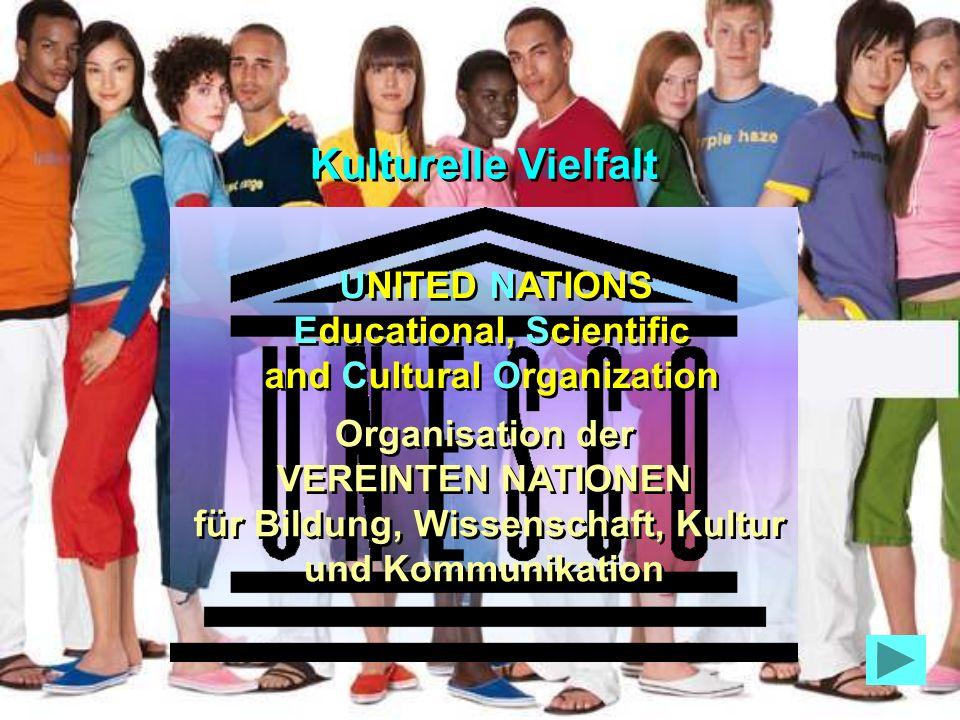 UNITED NATIONS Educational, Scientific and Cultural Organization Kulturelle Vielfalt Organisation der VEREINTEN NATIONEN für Bildung, Wissenschaft, Kultur und Kommunikation