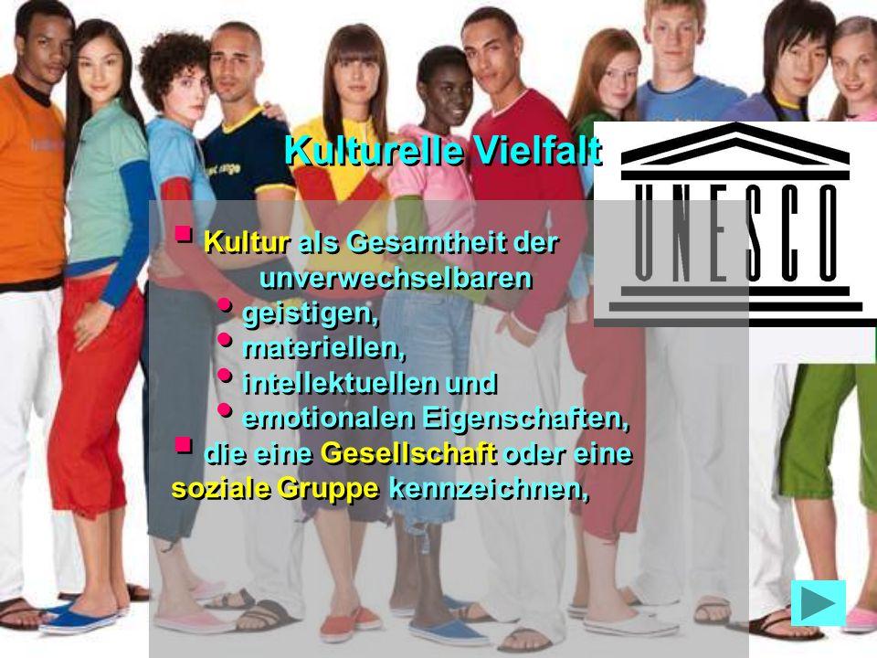 Kultur als Gesamtheit der unverwechselbaren geistigen, materiellen, intellektuellen und emotionalen Eigenschaften, die eine Gesellschaft oder eine soziale Gruppe kennzeichnen, Kultur als Gesamtheit der unverwechselbaren geistigen, materiellen, intellektuellen und emotionalen Eigenschaften, die eine Gesellschaft oder eine soziale Gruppe kennzeichnen, Kulturelle Vielfalt
