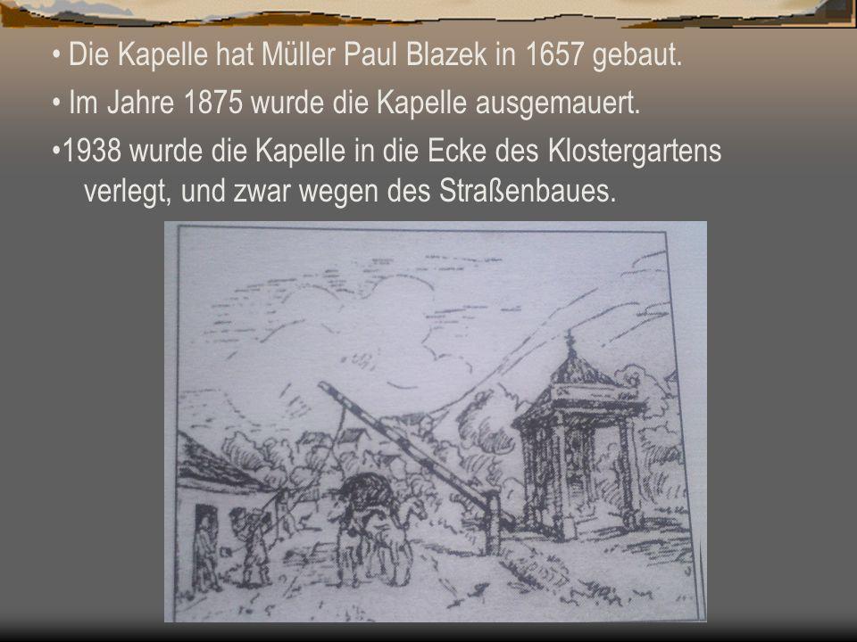 Die Kapelle hat Müller Paul Blazek in 1657 gebaut.