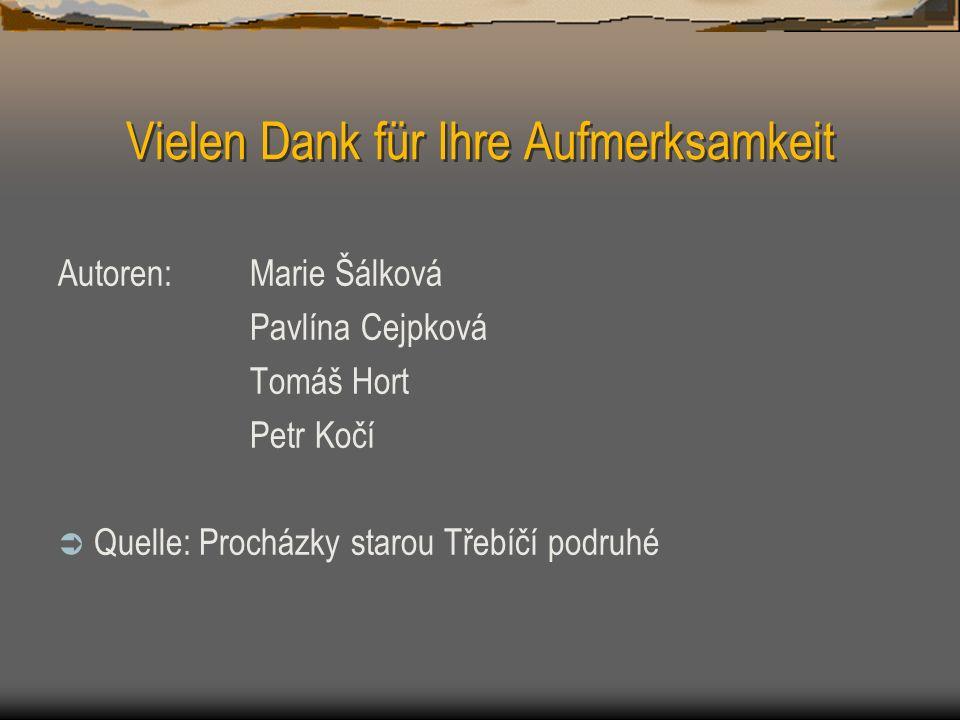 Vielen Dank für Ihre Aufmerksamkeit Autoren: Marie Šálková Pavlína Cejpková Tomáš Hort Petr Kočí Quelle: Procházky starou Třebíčí podruhé