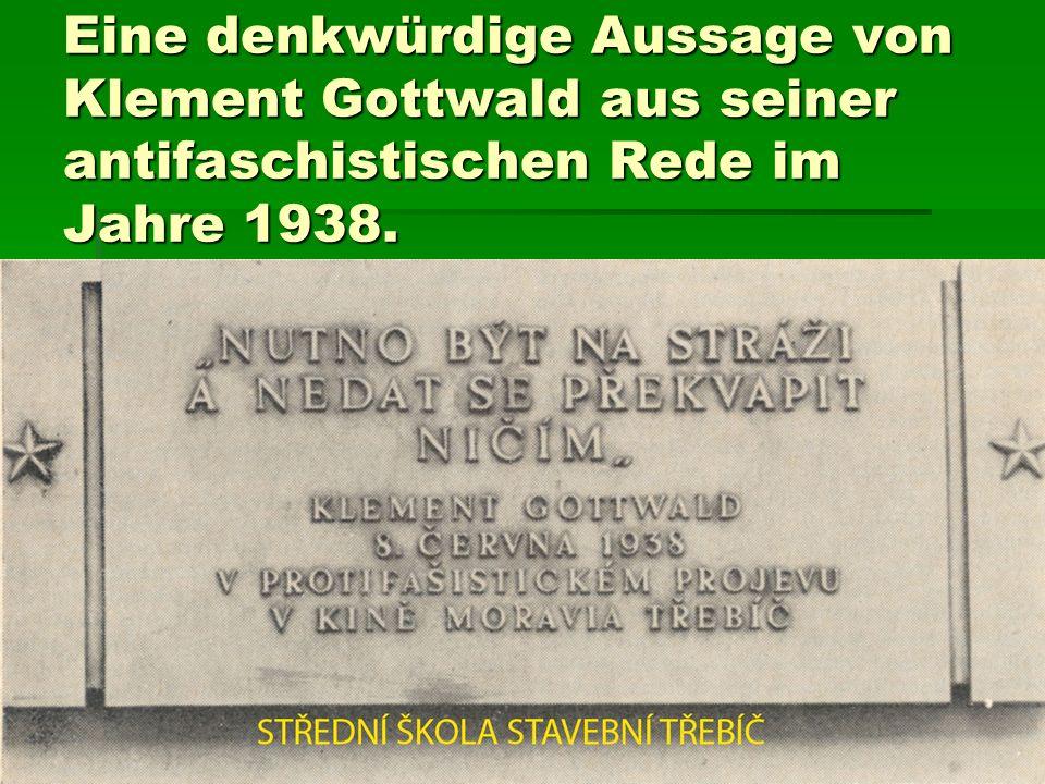 Eine denkwürdige Aussage von Klement Gottwald aus seiner antifaschistischen Rede im Jahre 1938.