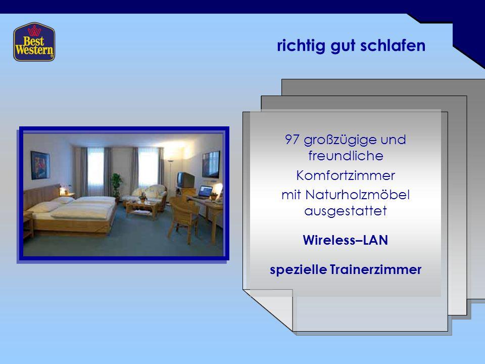 richtig gut schlafen 97 großzügige und freundliche Komfortzimmer mit Naturholzmöbel ausgestattet Wireless–LAN spezielle Trainerzimmer