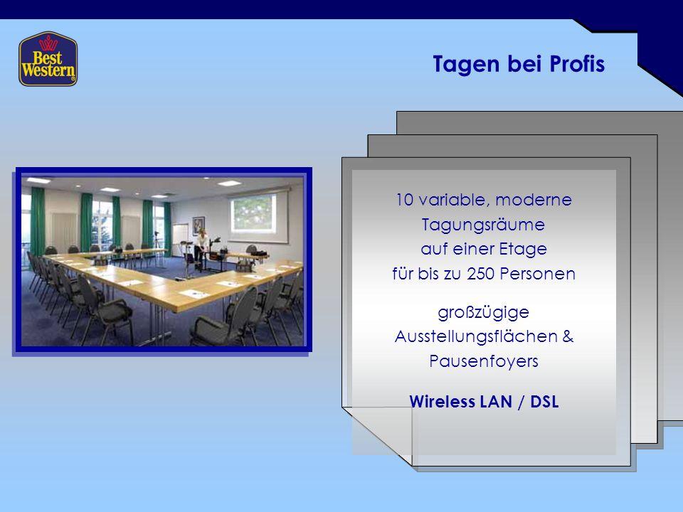 Tagen bei Profis 10 variable, moderne Tagungsräume auf einer Etage für bis zu 250 Personen großzügige Ausstellungsflächen & Pausenfoyers Wireless LAN / DSL