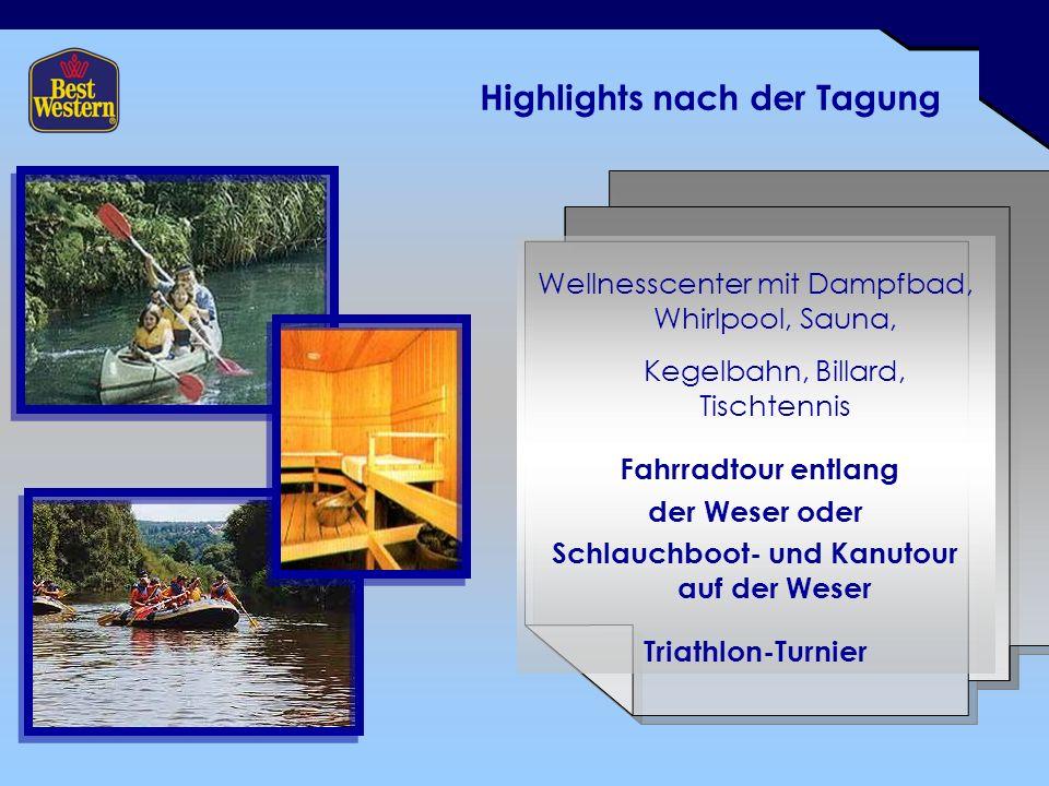 Highlights nach der Tagung Wellnesscenter mit Dampfbad, Whirlpool, Sauna, Kegelbahn, Billard, Tischtennis Fahrradtour entlang der Weser oder Schlauchboot- und Kanutour auf der Weser Triathlon-Turnier
