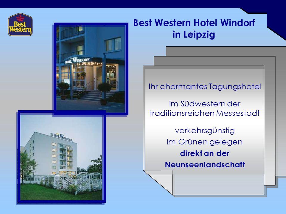 Best Western Hotel Windorf in Leipzig Ihr charmantes Tagungshotel im Südwestern der traditionsreichen Messestadt verkehrsgünstig im Grünen gelegen direkt an der Neunseenlandschaft