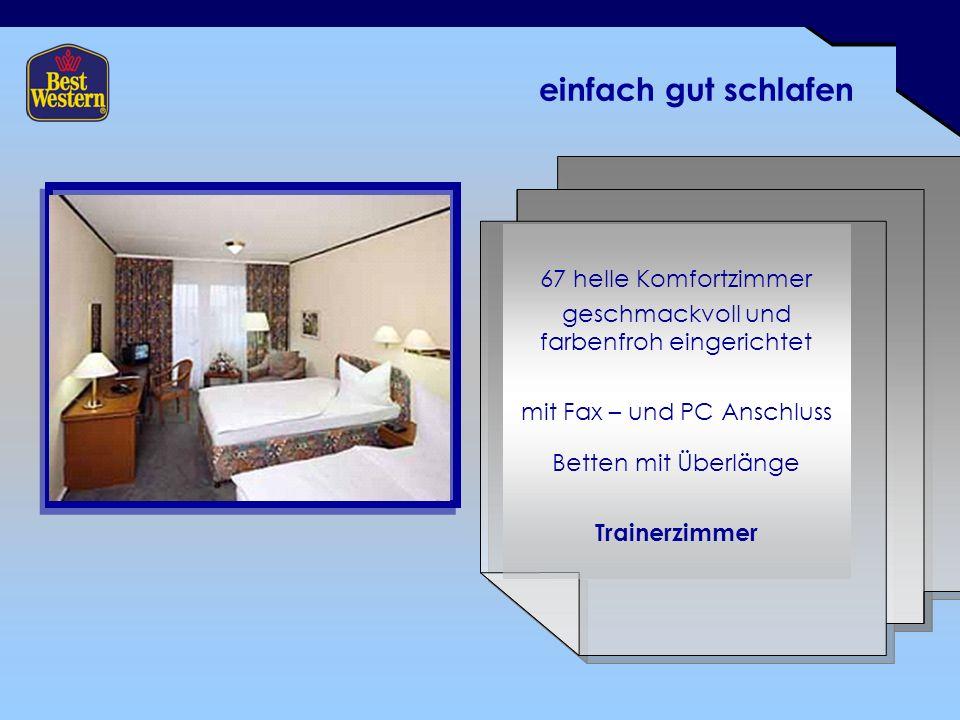 einfach gut schlafen 67 helle Komfortzimmer geschmackvoll und farbenfroh eingerichtet mit Fax – und PC Anschluss Betten mit Überlänge Trainerzimmer