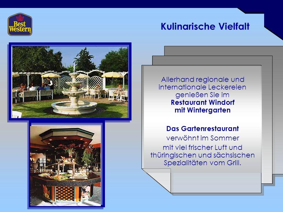 Kulinarische Vielfalt Allerhand regionale und internationale Leckereien genießen Sie im Restaurant Windorf mit Wintergarten Das Gartenrestaurant verwöhnt im Sommer mit viel frischer Luft und thüringischen und sächsischen Spezialitäten vom Grill.