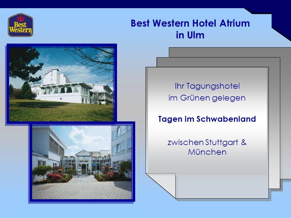 Best Western Hotel Atrium in Ulm Ihr Tagungshotel im Grünen gelegen Tagen im Schwabenland zwischen Stuttgart & München