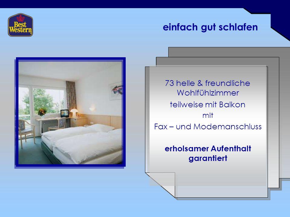 einfach gut schlafen 73 helle & freundliche Wohlfühlzimmer teilweise mit Balkon mit Fax – und Modemanschluss erholsamer Aufenthalt garantiert