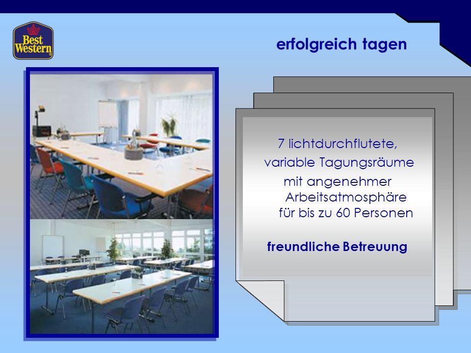 erfolgreich tagen 7 lichtdurchflutete, variable Tagungsräume mit angenehmer Arbeitsatmosphäre für bis zu 60 Personen freundliche Betreuung
