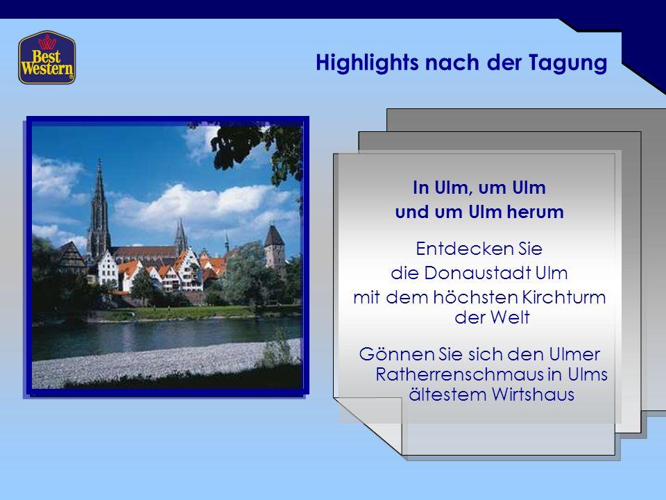 Highlights nach der Tagung In Ulm, um Ulm und um Ulm herum Entdecken Sie die Donaustadt Ulm mit dem höchsten Kirchturm der Welt Gönnen Sie sich den Ulmer Ratherrenschmaus in Ulms ältestem Wirtshaus