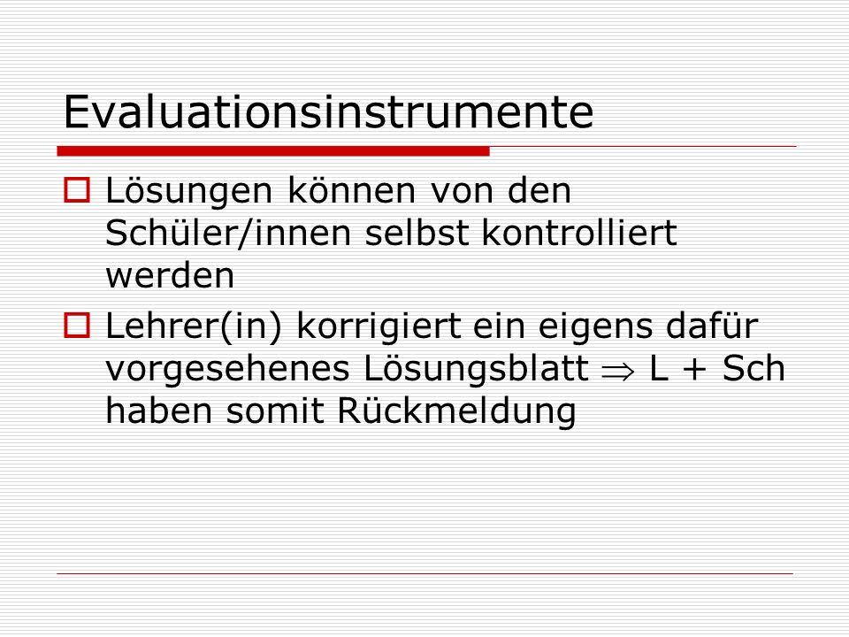 Evaluationsinstrumente Lösungen können von den Schüler/innen selbst kontrolliert werden Lehrer(in) korrigiert ein eigens dafür vorgesehenes Lösungsbla