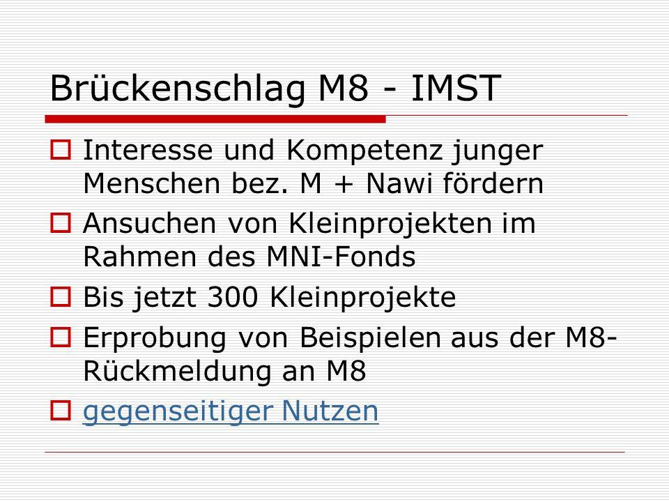 Brückenschlag M8 - IMST Interesse und Kompetenz junger Menschen bez. M + Nawi fördern Ansuchen von Kleinprojekten im Rahmen des MNI-Fonds Bis jetzt 30
