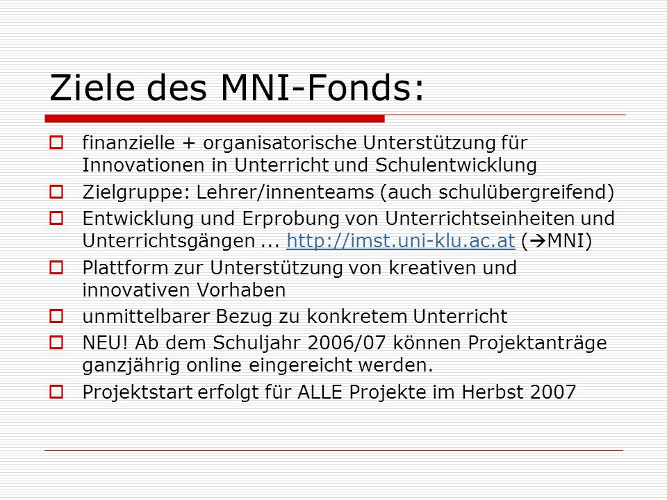 Ziele des MNI-Fonds: finanzielle + organisatorische Unterstützung für Innovationen in Unterricht und Schulentwicklung Zielgruppe: Lehrer/innenteams (a