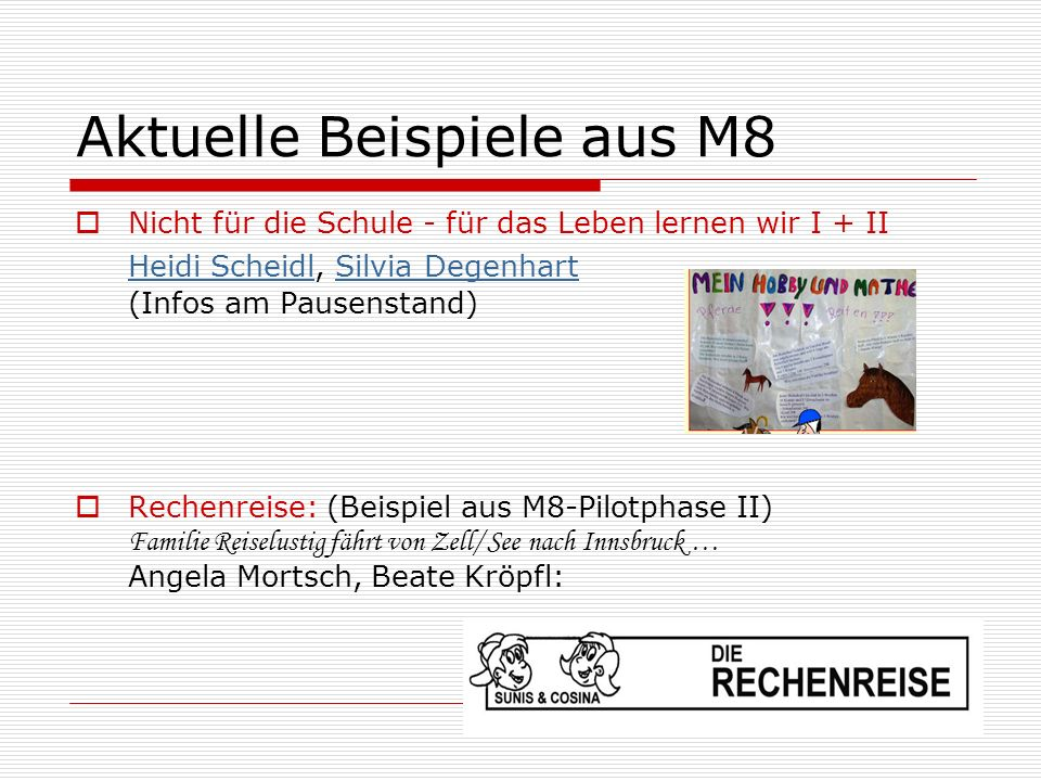 Aktuelle Beispiele aus M8 Nicht für die Schule - für das Leben lernen wir I + II Heidi Scheidl, Silvia Degenhart (Infos am Pausenstand) Heidi ScheidlS