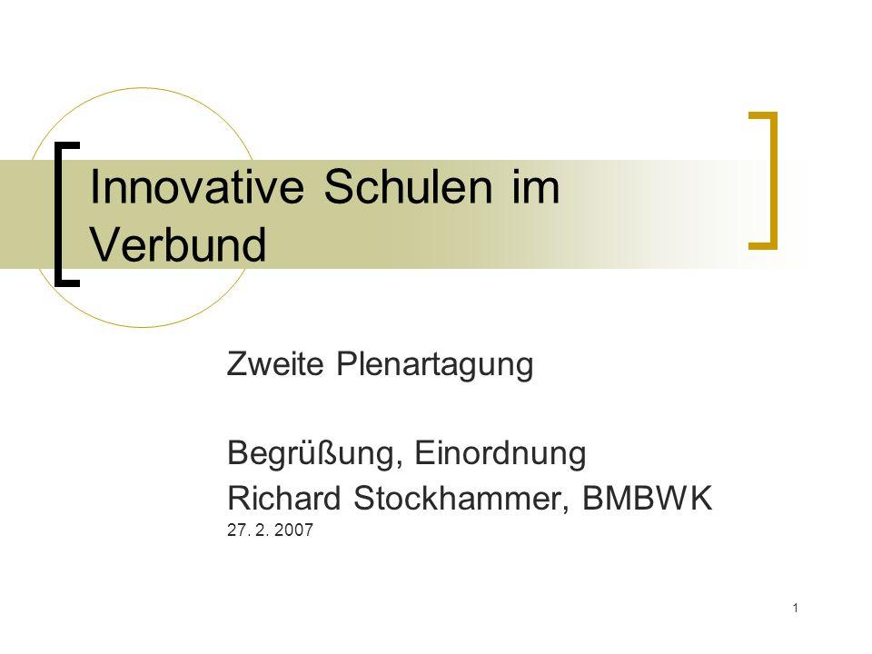 1 Innovative Schulen im Verbund Zweite Plenartagung Begrüßung, Einordnung Richard Stockhammer, BMBWK 27.