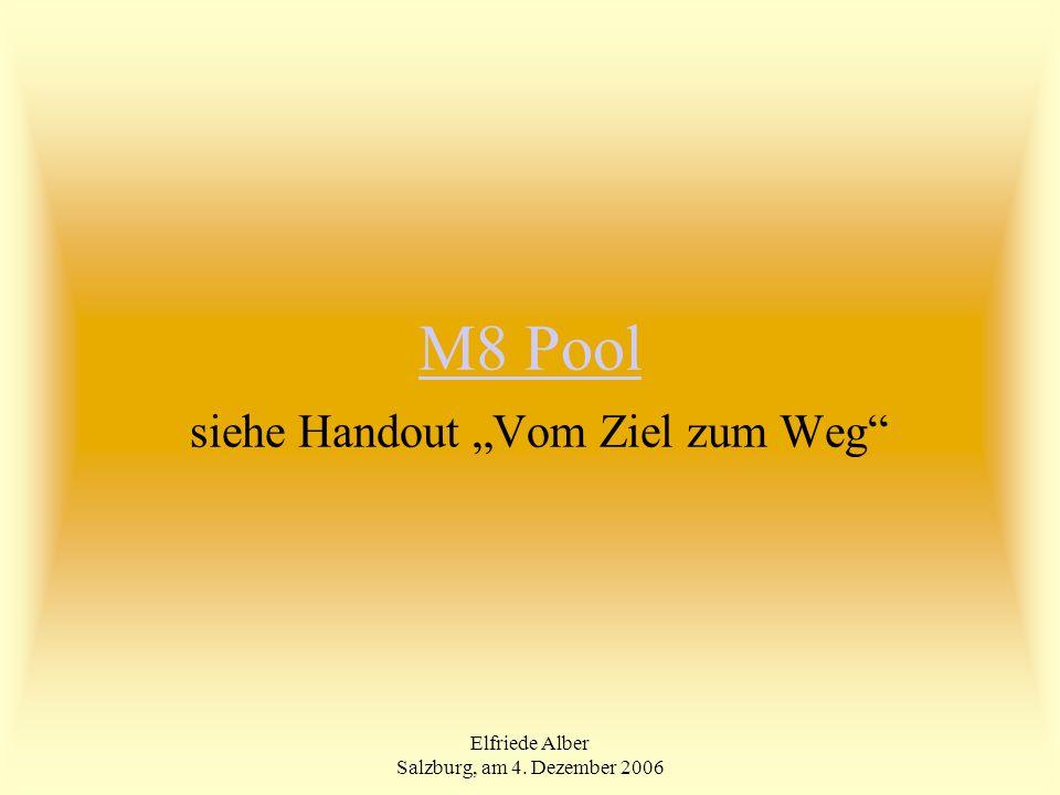 Elfriede Alber Salzburg, am 4. Dezember 2006 M8 Pool M8 Pool siehe Handout Vom Ziel zum Weg