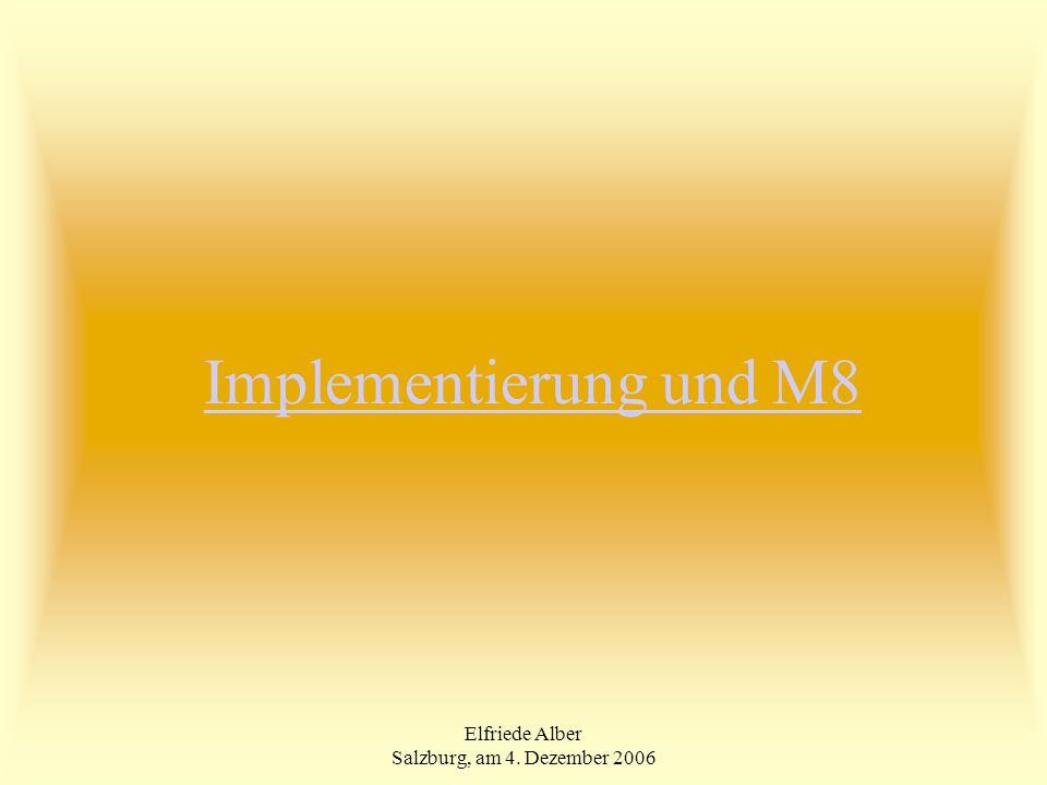 Elfriede Alber Salzburg, am 4. Dezember 2006 Implementierung und M8