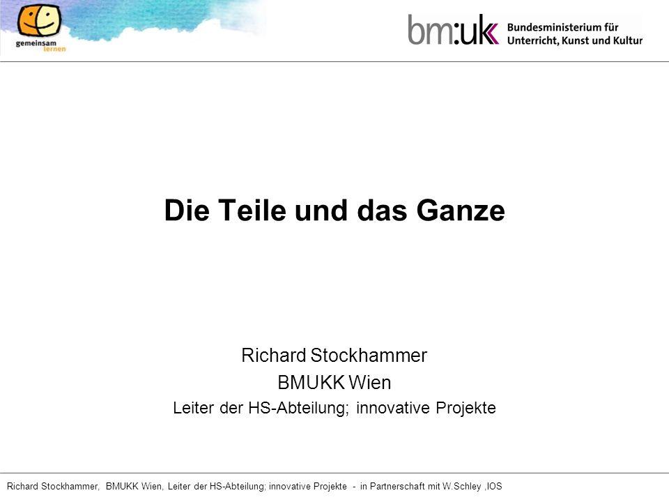 Richard Stockhammer, BMUKK Wien, Leiter der HS-Abteilung; innovative Projekte - in Partnerschaft mit W.Schley,IOS Die Teile und das Ganze Richard Stoc