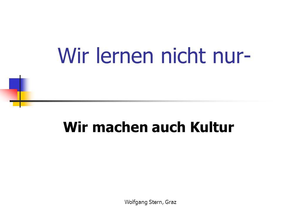Wolfgang Stern, Graz Wir lernen nicht nur- Wir machen auch Kultur