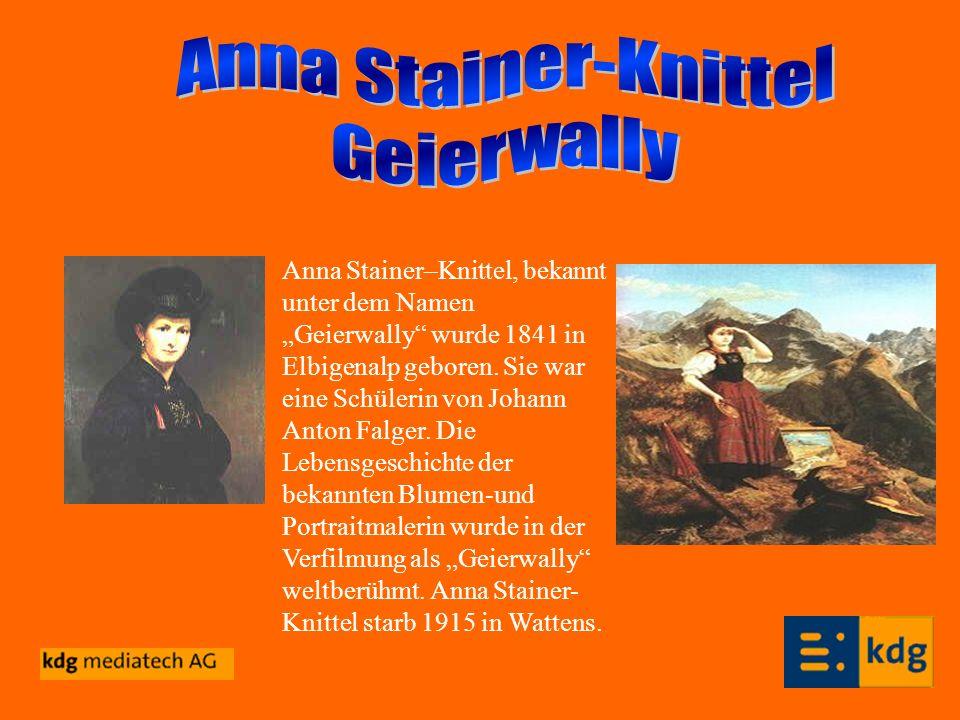 Anna Stainer–Knittel, bekannt unter dem Namen Geierwally wurde 1841 in Elbigenalp geboren. Sie war eine Schülerin von Johann Anton Falger. Die Lebensg