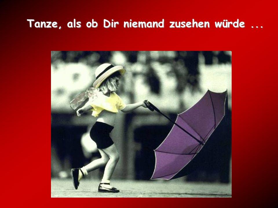 Tanze, als ob Dir niemand zusehen würde...