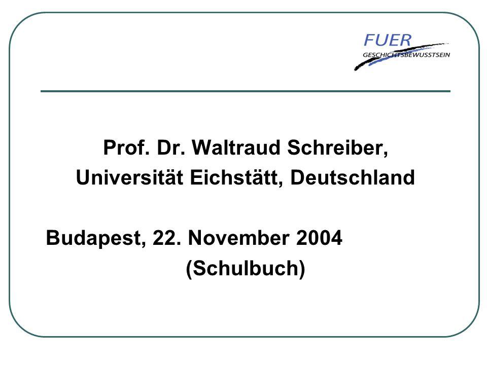 Prof. Dr. Waltraud Schreiber, Universität Eichstätt, Deutschland Budapest, 22. November 2004 (Schulbuch)
