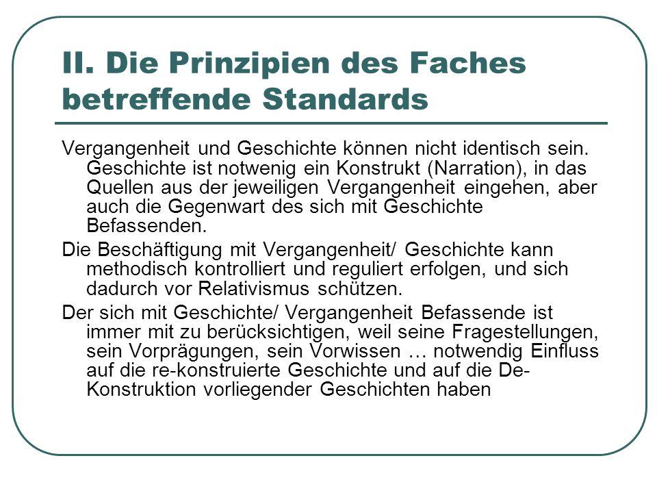 II. Die Prinzipien des Faches betreffende Standards Vergangenheit und Geschichte können nicht identisch sein. Geschichte ist notwenig ein Konstrukt (N