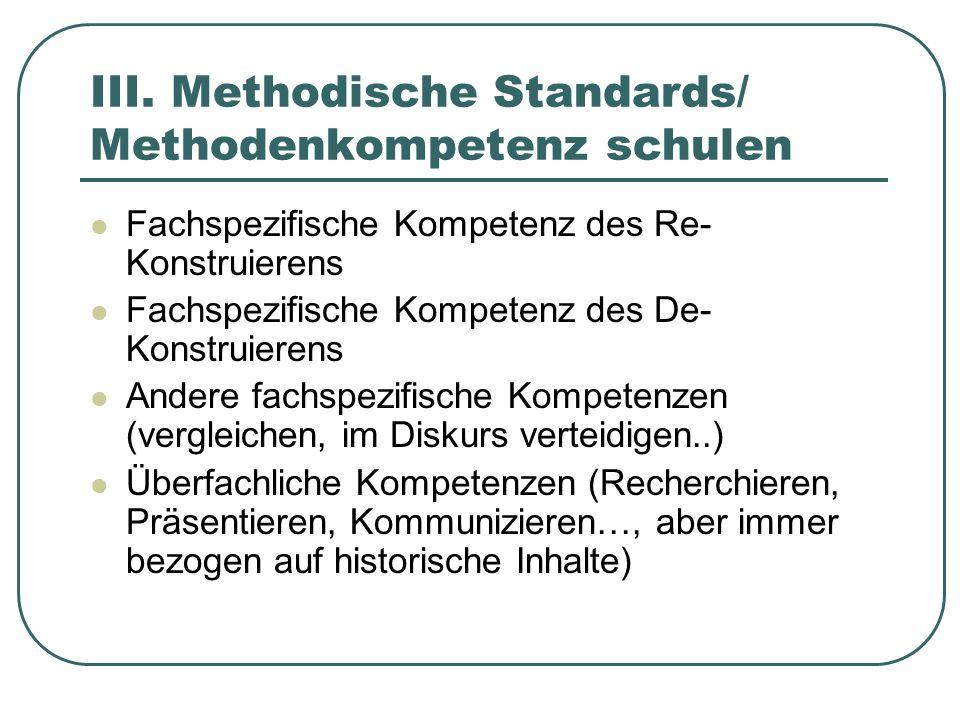 III. Methodische Standards/ Methodenkompetenz schulen Fachspezifische Kompetenz des Re- Konstruierens Fachspezifische Kompetenz des De- Konstruierens