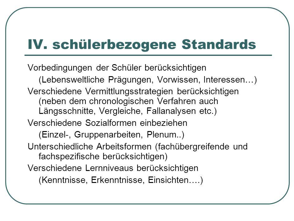 IV. schülerbezogene Standards Vorbedingungen der Schüler berücksichtigen (Lebensweltliche Prägungen, Vorwissen, Interessen…) Verschiedene Vermittlungs
