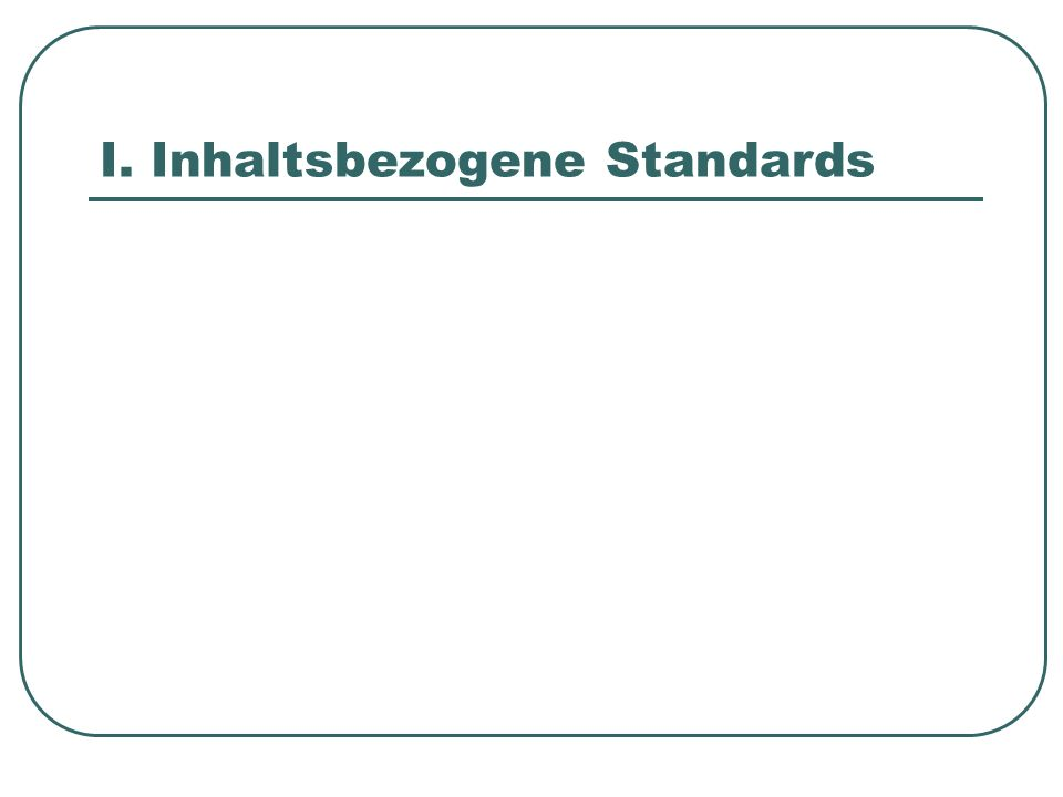 I. Inhaltsbezogene Standards
