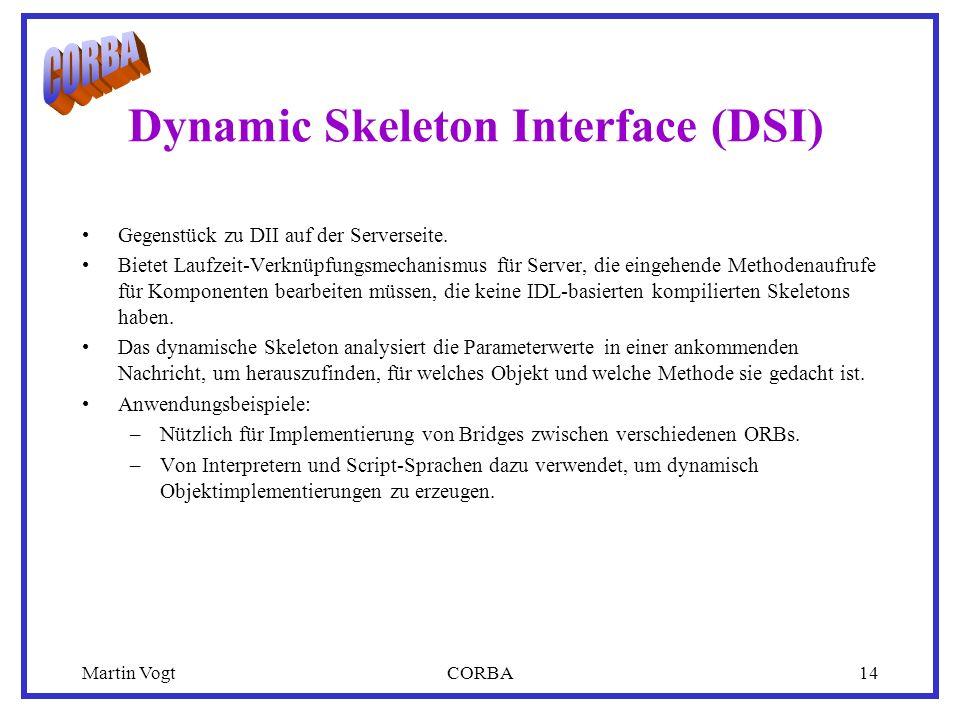 Martin VogtCORBA14 Dynamic Skeleton Interface (DSI) Gegenstück zu DII auf der Serverseite.